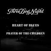Three Dog Night - Heart of Blues / Prayer of the Children - Single  artwork