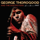 George Thorogood & The Destroyers - Live In Boston, 1982  artwork