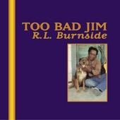 R.L. Burnside - Too Bad Jim  artwork