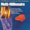Multi-Millionaire (74-Minute Course)