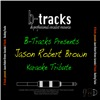 B-Tracks Presents - Jason Robert Brown (Karaoke Tribute)