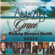 Amazed Grace (April 24, 2012) (feat. Bishop Horace Smith), Bishop Horace Smith & Apostolic Church of God