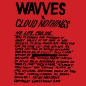 Wavves & Cloud Nothings - No Life For Me  artwork