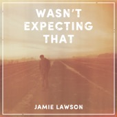 Jamie Lawson - Wasn't Expecting That