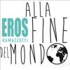 Alla Fine Del Mondo - Single - Eros Ramazzotti, Eros Ramazzotti