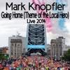 Going Home (Theme of the Local Hero) [Live / 2014] - Single - Mark Knopfler, Mark Knopfler