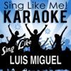 Sing Like Luis Miguel (Karaoke Version)