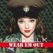 Kendall K - Wear Em Out