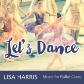 Lisa Harris - Let's Dance Music for Ballet Class  artwork