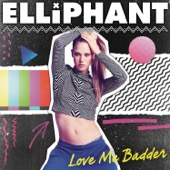 Elliphant - Love Me Badder artwork