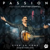 Passion - Even So Come (feat. Kristian Stanfill) [Radio Version/Live]  artwork