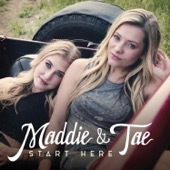Maddie & Tae - Start Here  artwork
