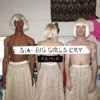 Big Girls Cry (Remixes) - EP - Sia, Sia