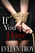 Evelyn Troy - If You Dare: A BDSM Billionaire Erotic Romance Novel  artwork