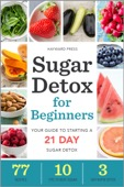 Hayward Press - Sugar Detox for Beginners: Your Guide to Starting a 21-Day Sugar Detox  artwork