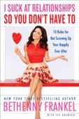 Bethenny Frankel - I Suck at Relationships So You Don't Have To  artwork