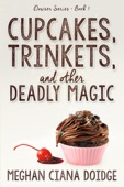 Meghan Ciana Doidge - Cupcakes, Trinkets, and Other Deadly Magic  artwork
