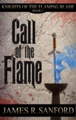 James R. Sanford - Call of the Flame (Knights of the Flaming Blade #1)  artwork