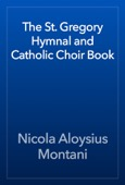 Nicola Aloysius Montani - The St. Gregory Hymnal and Catholic Choir Book  artwork