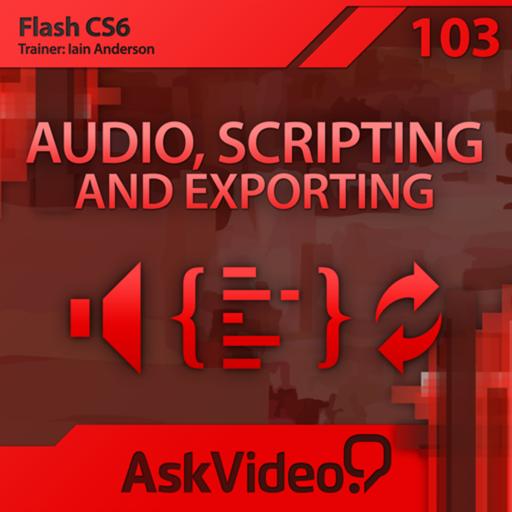 AV for Flash CS6 103 - Audio, Scripting and Exporting