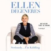 Ellen DeGeneres - Seriously...I'm Kidding (Unabridged)  artwork