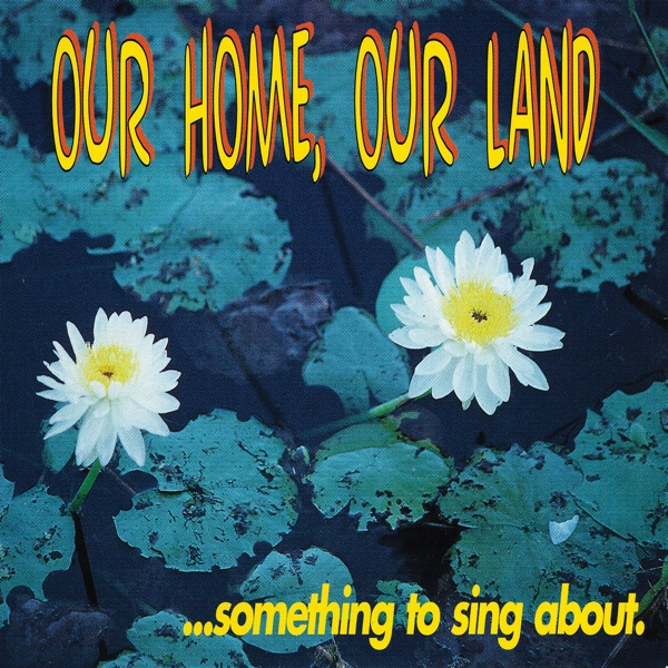 Our Home Our Land Something to Sing About Various Artists CD cover