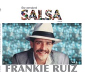 The Greatest Salsa Ever: Frankie Ruiz