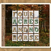 Four Acres and No Horse (Deluxe Edition)