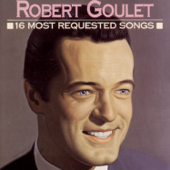 Robert Goulet: 16 Most Requested Songs