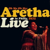 Oh Me Oh My: Aretha Live In Philly, 1972 (Remastered)