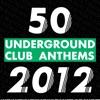 50 Underground Club Anthems 2012