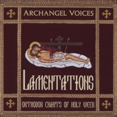 Lamentations: Orthodox Chants of Holy Week - Archangel Voices