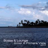 Bossa & Lounge: Amor a Primera Vista, Vol. II