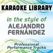 In the Style of Alejandro Fernández (Karaoke - Professional Performance Tracks)