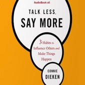 Talk Less, Say More: 3 Habits to Influence Others and Make Things Happen (Unabridged) - Connie Dieken