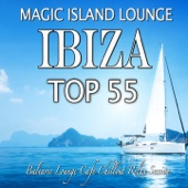 Magic Island Lounge Ibiza Top 55 (Balearic Cafe Chillout Relax Session)