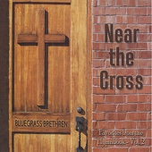 Near the Cross - Bluegrass Brethren