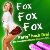 FOX FOX FOX - Party hoch Drei - Die unwiderstehlichen Discofox Hits (Apres Ski 2011 Hit - Der 2010 Karneval Club - Disco 11 Mallorca 2012 - Oktoberfest - 40 Schlager Hitparade 2013 Stars)