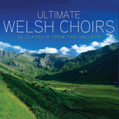 Ultimate Welsh Choirs - 36 Classics from the Valleys