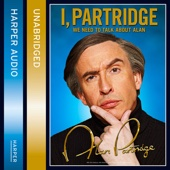 I, Partridge: We Need to Talk About Alan (Unabridged) - Alan Partridge
