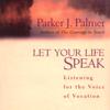 Parker J. Palmer - Let Your Life Speak: Listening for the Voice of Vocation (Unabridged) artwork
