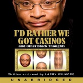 Larry Wilmore - I'd Rather We Got Casinos (Unabridged)  artwork