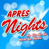 APRES NIGHTS - Die Hits für die Nacht der Nächte (2011 Charts Hitparade - Disco Karneval Hit Club - Opening Mallorca 2012 - Oktoberfest - Schlager Discofox 2013 Fox)