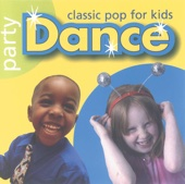 Party Dance - Classic Pop for Kids