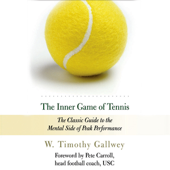 The Inner Game of Tennis: The Classic Guide to the Mental Side of Peak Performance (Unabridged) [Unabridged Nonfiction]