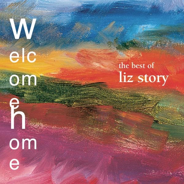 Welcome Home The Best of Liz Story Liz Story CD cover