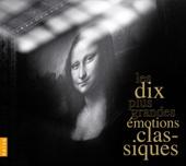 The 10 Greatest Classical Emotions (Les 10 Plus Grandes Émotions Classiques) - Various Artists