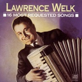 Lawrence Welk: 16 Most Requested Songs