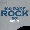 100 Rare Rock 50, Vol. 3