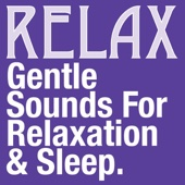 Gentle Sounds for Relaxation, Mediation & Sleep